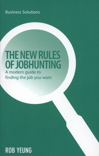 The new rules of jobhunting, a modern guide to finding the job you want, Rob Yeung