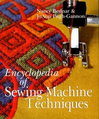 Encyclopedia of sewing machine techniques, Nancy Bednar and Joann Pugh-Gannon