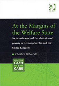 At the margins of the welfare state, social assistance and the alleviation of poverty in Germany, Sweden and the United Kingdom, Christina Behrendt