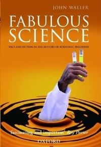 Fabulous science, fact and fiction in the history of scientific discovery, John Waller