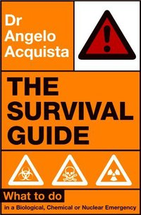 The survival guide, what to do in a biological, chemical or nuclear emergency, Angelo Acquista, UK editor Rob Edwards