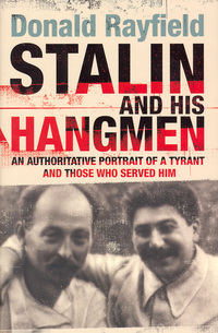 Stalin and his hangmen, an authoritative portrait of a tyrant and those who served him, Donald Rayfield
