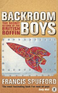 Backroom boys, the secret return of the British boffin, Francis Spufford