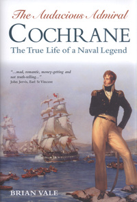 The audacious Admiral Cochrane, the true life of a naval legend, Brian Vale