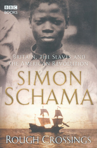 Rough crossings, Britain, the slaves and the American Revolution, Simon Schama
