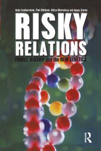 Risky relations, family, kinship and the new genetics, Katie Featherstone ... [et al]