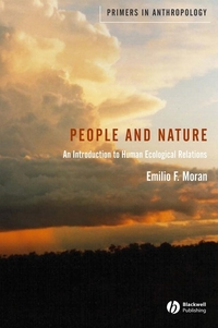 People and nature, an introduction to human ecological relations, Emilio F. Moran