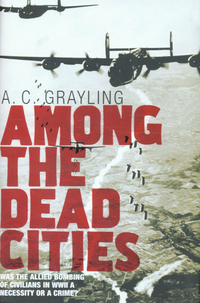 Among the dead cities, was the Allied bombing of civilians in WWII a necessity or a crime?, A.C. Grayling