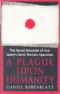 A plague upon humanity, the secret genocide of Axis Japan's germ warfare operation, Daniel Barenblatt