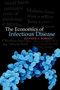 The economics of infectious disease, edited by Jennifer A Roberts