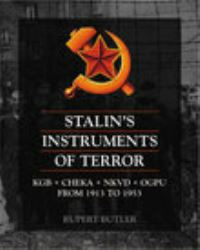 Stalin's instruments of terror, Cheka, OGPU, NKVD, KGB from 1917 to 1991, Rupert Butler