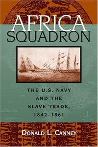 Africa Squadron, the U.S. Navy and the slave trade, 1842-1861, Donald L. Canney
