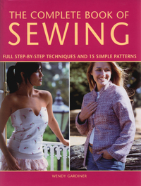 The complete book of sewing, full step-by-step techniques and 15 simple projects, Wendy Gardiner