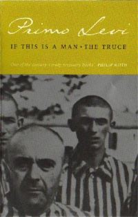 If this is a man, and, The truce, Primo Levi, translated by Stuart Woolf, with an introduction by Paul Bailey and an afterword by the author