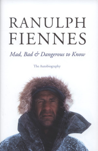 Mad, bad & dangerous to know, Ranulph Fiennes