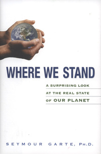 Where we stand, a surprising look at the real state of our planet, Seymour Garte