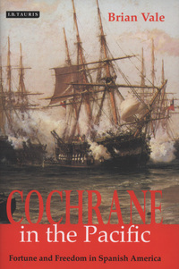 Cochrane in the Pacific, fortune and freedom in Spanish America, Brian Vale
