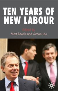 Ten years of New Labour, edited by Matt Beech and Simon Lee, foreword by Anthony Giddens