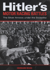 Hitler's motor racing battles, the Silver Arrows under the swastika, Eberhard Reuss, translated by Angus McGeoch