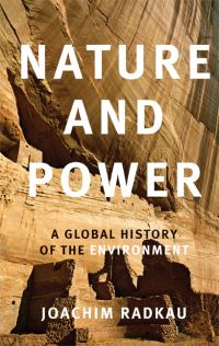 Nature and power, a global history of the environment, Joachim Radkau