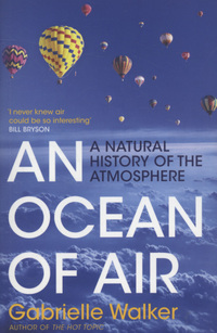An ocean of air, a natural history of the atmosphere, Gabrielle Walker