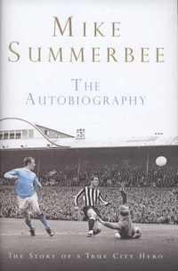 Mike Summerbee, the autobiography, by Mike Summerbee