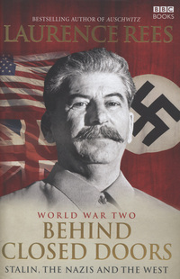 World War Two, behind closed doors, Stalin, the Nazis and the West, Laurence Rees