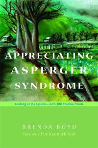 Appreciating Asperger syndrome, looking at the upside, with 300 positive points, Brenda Boyd