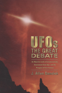 UFOs, the great debate, an objective look at extraterrestrials, government cover-ups, and the prospect of first contact, J. Allen Danelek