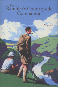 The rambler's countryside companion, by E. Mansell