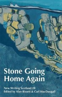 Stone going home again, edited by Alan Bissett & Carl MacDougall