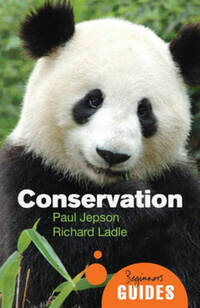 Conservation, a beginner's guide, Paul Jepson and Richard Ladle