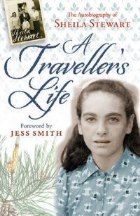A traveller's life, the autobiography of Sheila Stewart, foreword by Jess Smith