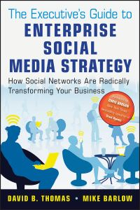 The executive's guide to enterprise social media strategy, how social networks are radically transforming your business, David B. Thomas, Mike Barlow
