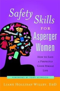 Safety skills for asperger women, how to save a perfectly good female life, Liane Holliday Willey, foreword by Tony Attwood