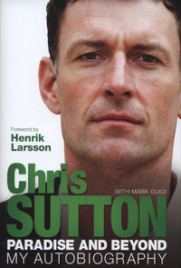 Paradise and beyond, my autobiography, Chris Sutton with Mark Guidi