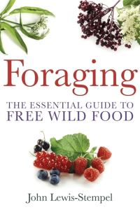 Foraging, the essential guide to free wild food, John Lewis-Stempel