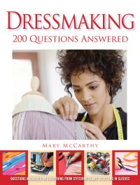 Dressmaking, 200 questions answered, questions answered on everything from stitching seams to setting in sleeves, Mary McCarthy
