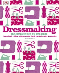 Dressmaking, the complete step-by-step guide, Alison Smith