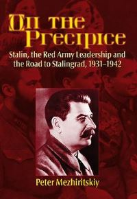 On the precipice, Stalin, the Red Army leadership and the road to Stalingrad, 1931-1942, Peter Mezhiritskiy