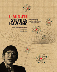 3-minute Stephen Hawking, digesting his life, theories and influence in 3-minute morsels, Paul Parsons & Gail Dixon, foreword by John Gribbin