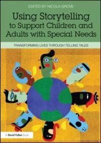 Using storytelling to support children and adults with special needs, transforming lives through telling tales, edited by Nicola Grove