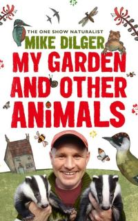 My garden and other animals, Mike Dilger, illustrations by Christina Holvey