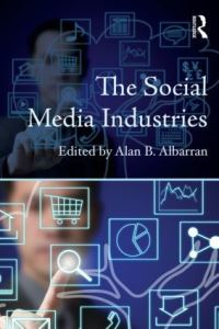 The social media industries, edited by Alan B. Albarran