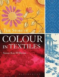 The story of colour in textiles, imperial purple to denim blue, Susan Kay-Williams