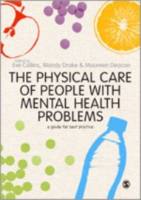 The physical care of people with mental health problems, a guide for best practice, edited by Eve Collins, Mandy Drake & Maureen Deacon