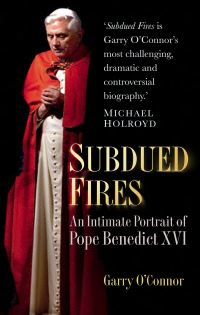 Subdued fires, an intimate portrait of Pope Benedict XVI, by Garry O'Connor
