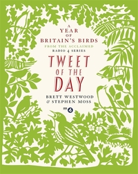 Tweet of the day, a year of Britain's birds from the acclaimed Radio 4 series, by Brett Westwood, Stephen Moss