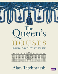 The Queen's houses, Royal Britain at home, Alan Titchmarsh