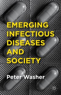 Emerging infectious diseases and society, Peter Washer